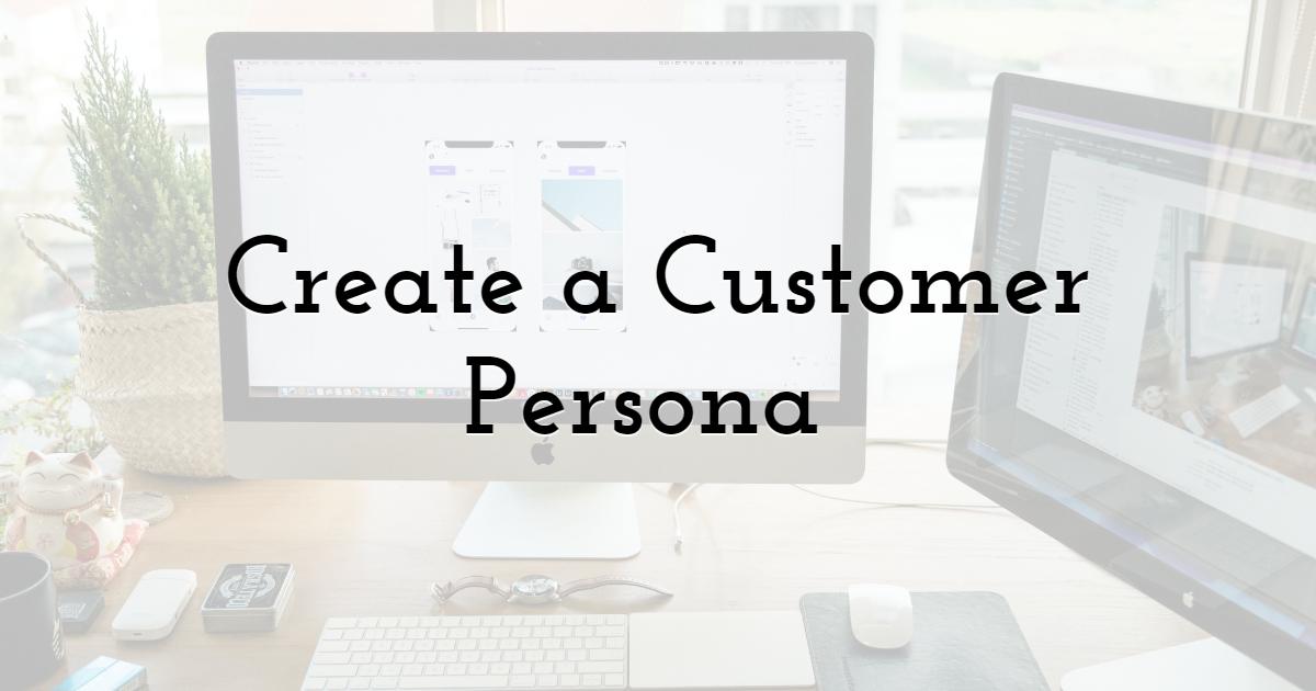 Create a Customer Persona