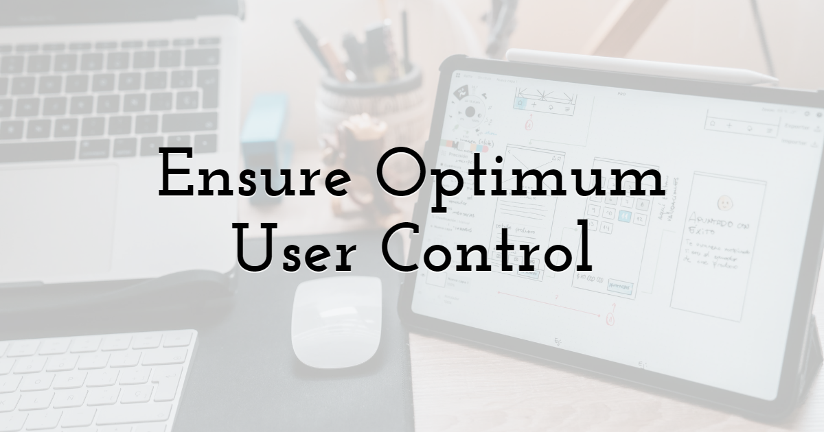 Ensure Optimum User Control
