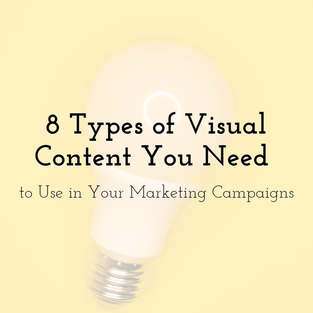 8 Types of Visual Content You Need to Use in Your Marketing Campaigns