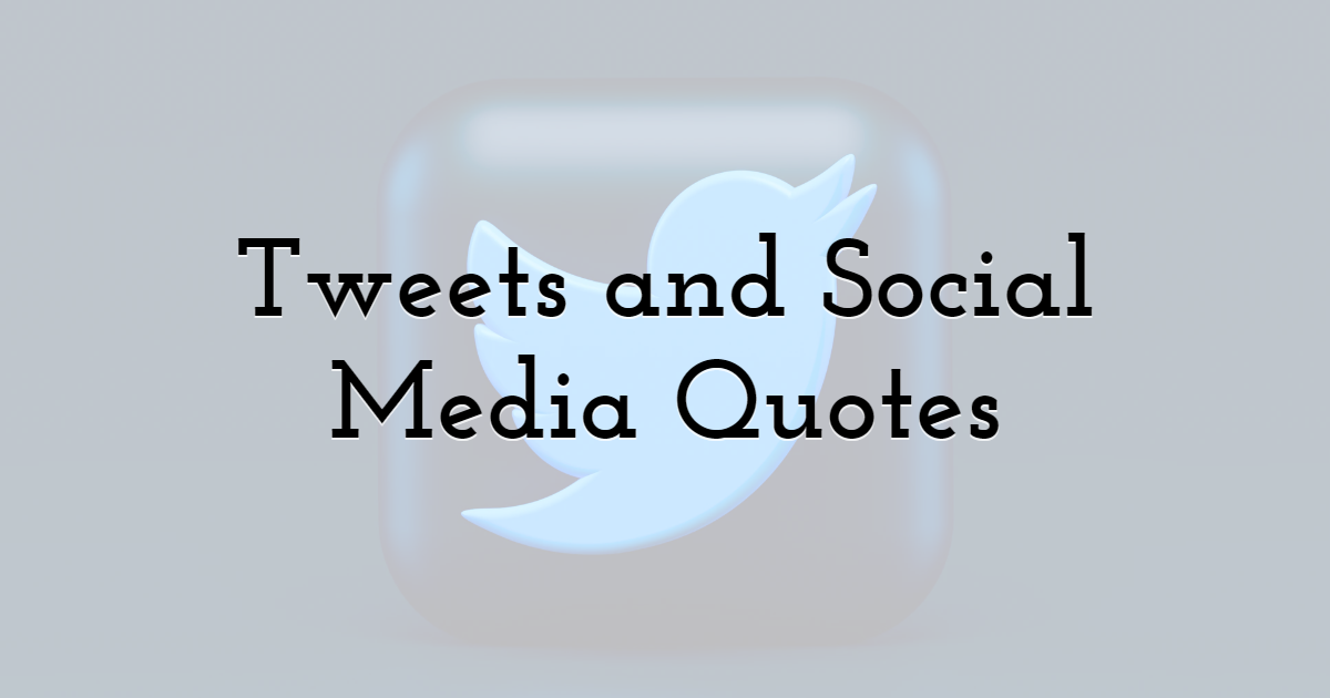 Tweets and Social Media Quotes