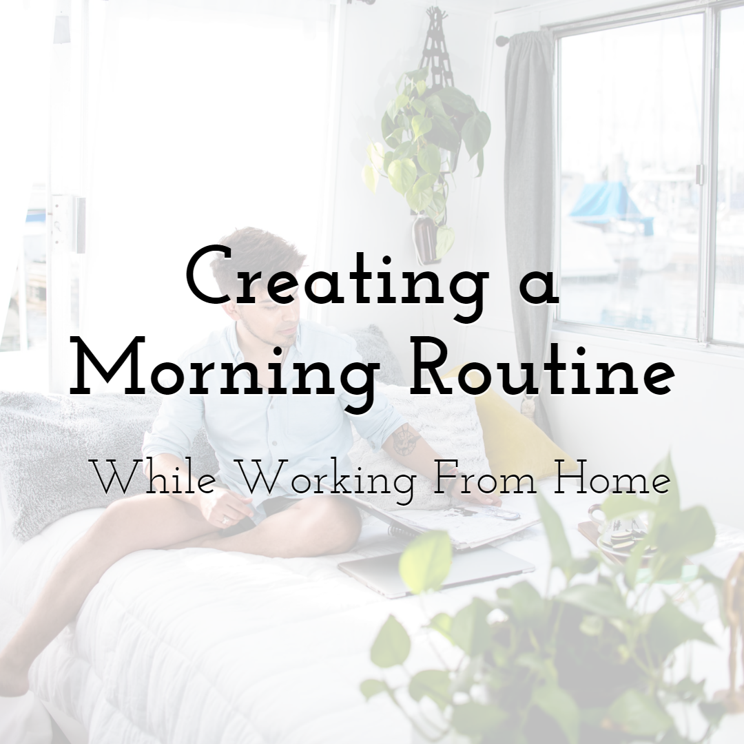 Creating a Morning Routine While Working From Home