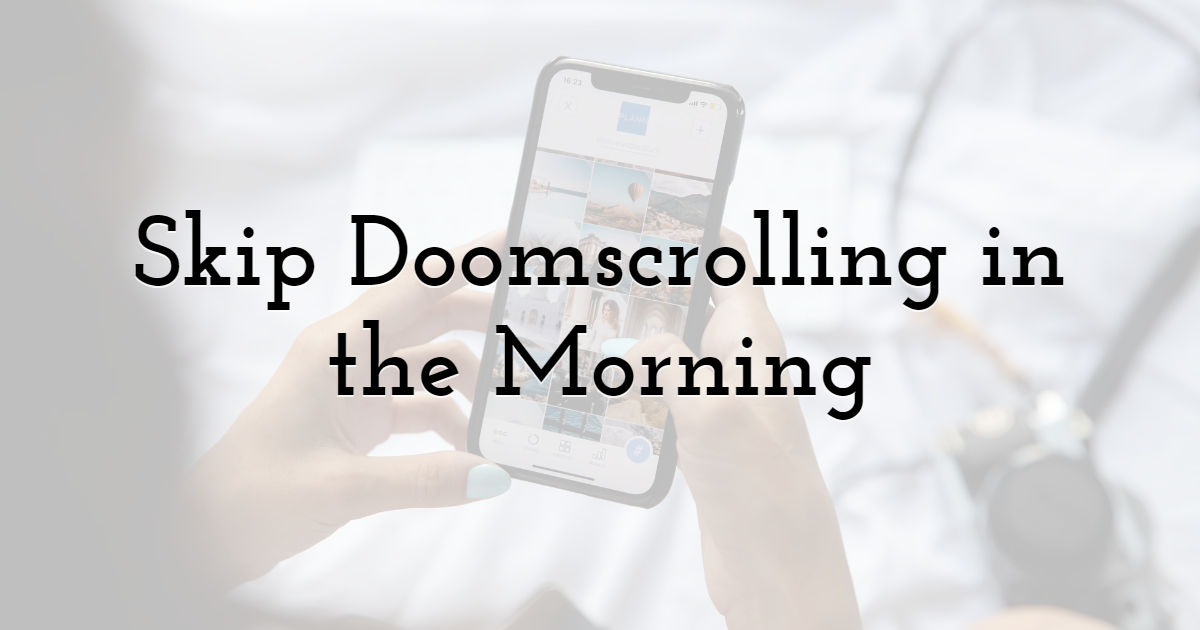 Skip Doomscrolling in the Morning