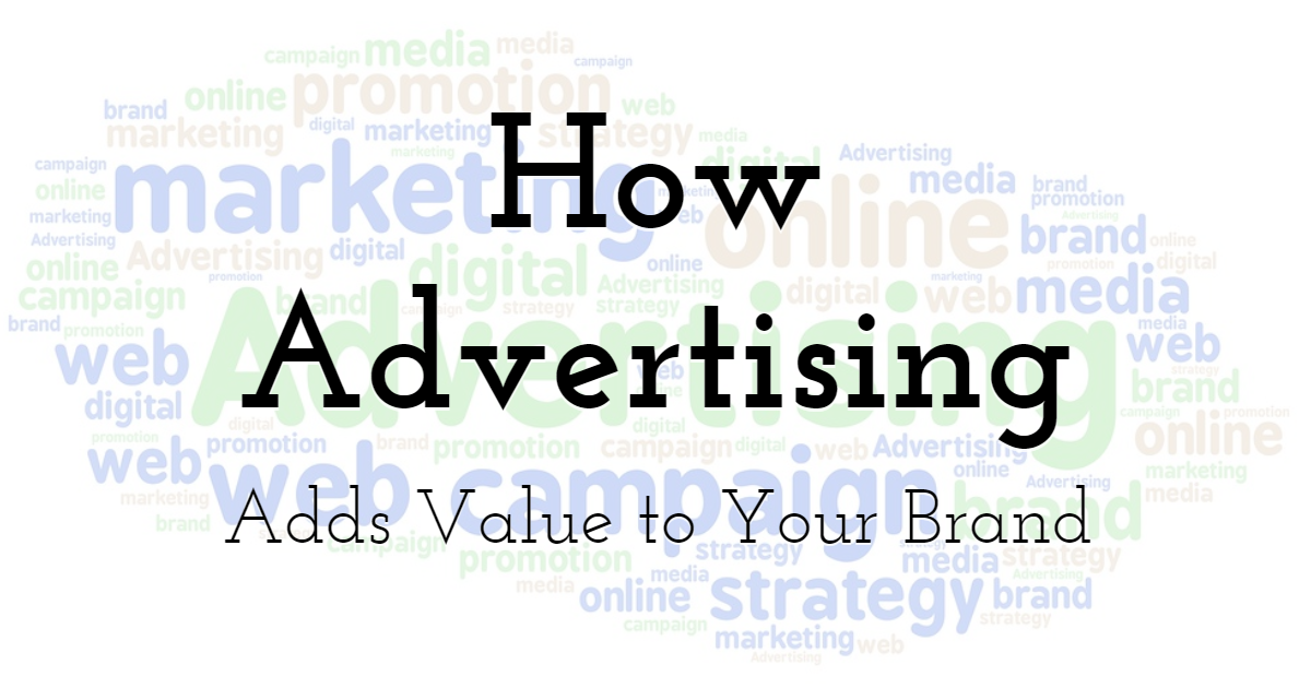 How Advertising Adds Value to Your Brand