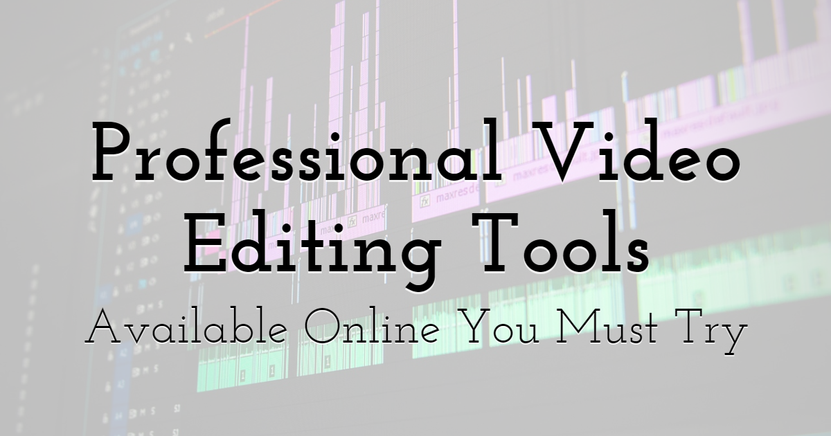 10 Best Free Professional Video Editing Tools Available Online You Must Try