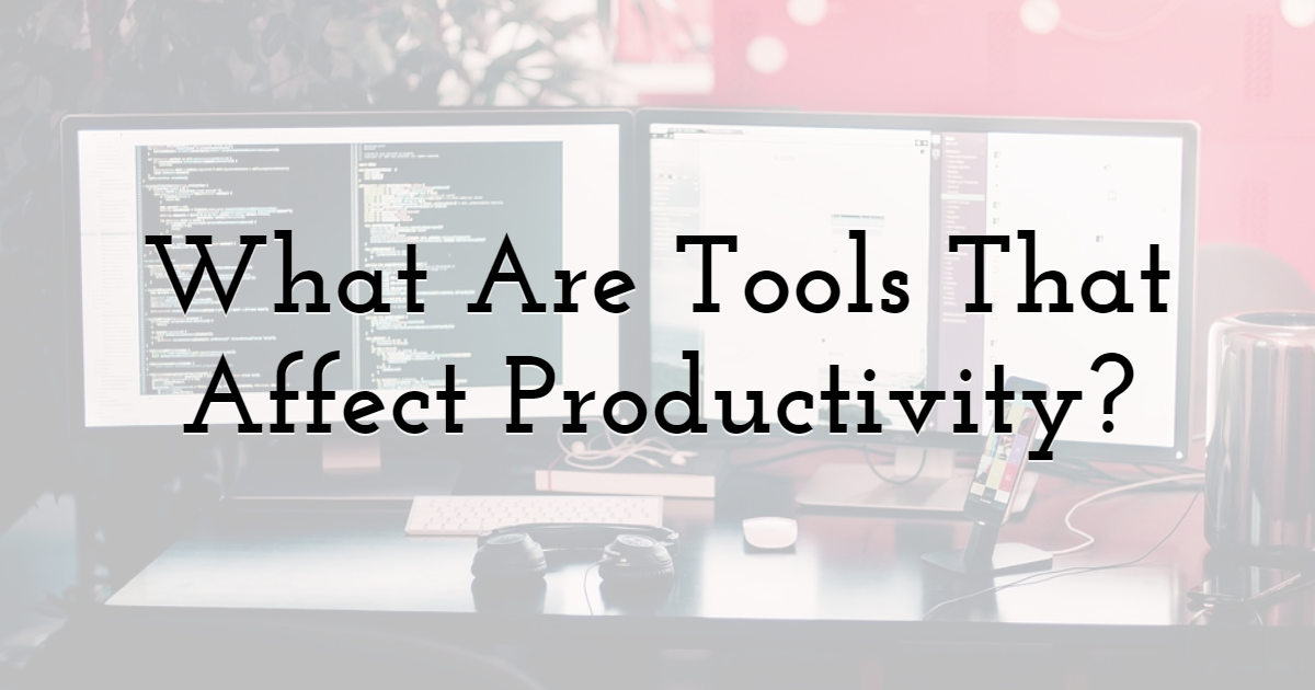 What Are Tools That Affect Productivity?