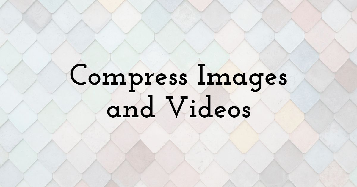 Compress Images and Videos
