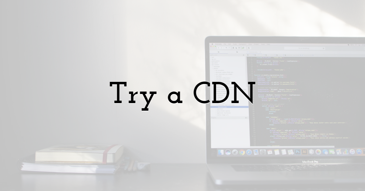 Try a CDN