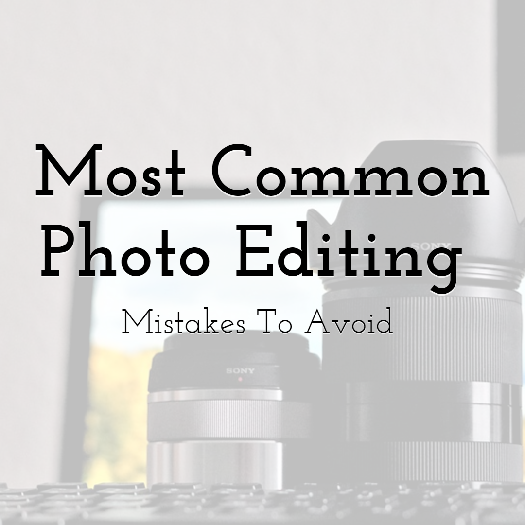 Most Common Photo Editing Mistakes to Avoid