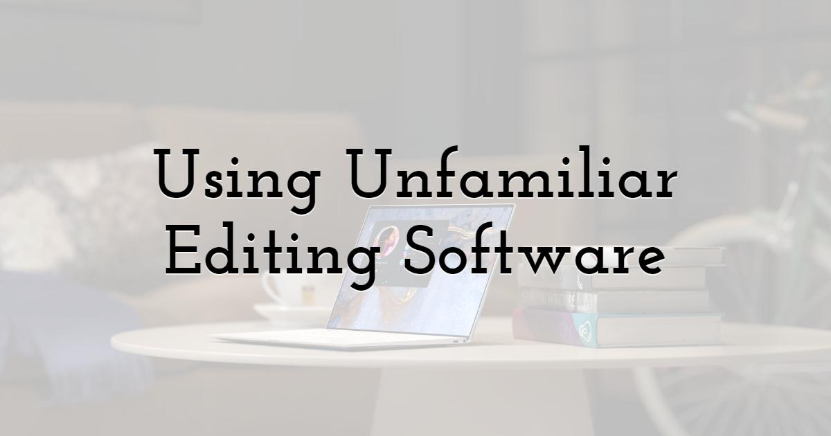 Using Unfamiliar Editing Software