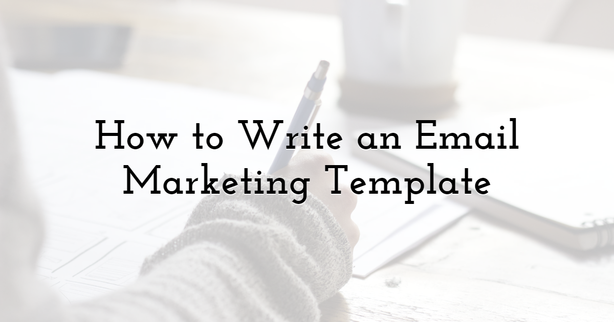 How to Write an Email Marketing Template