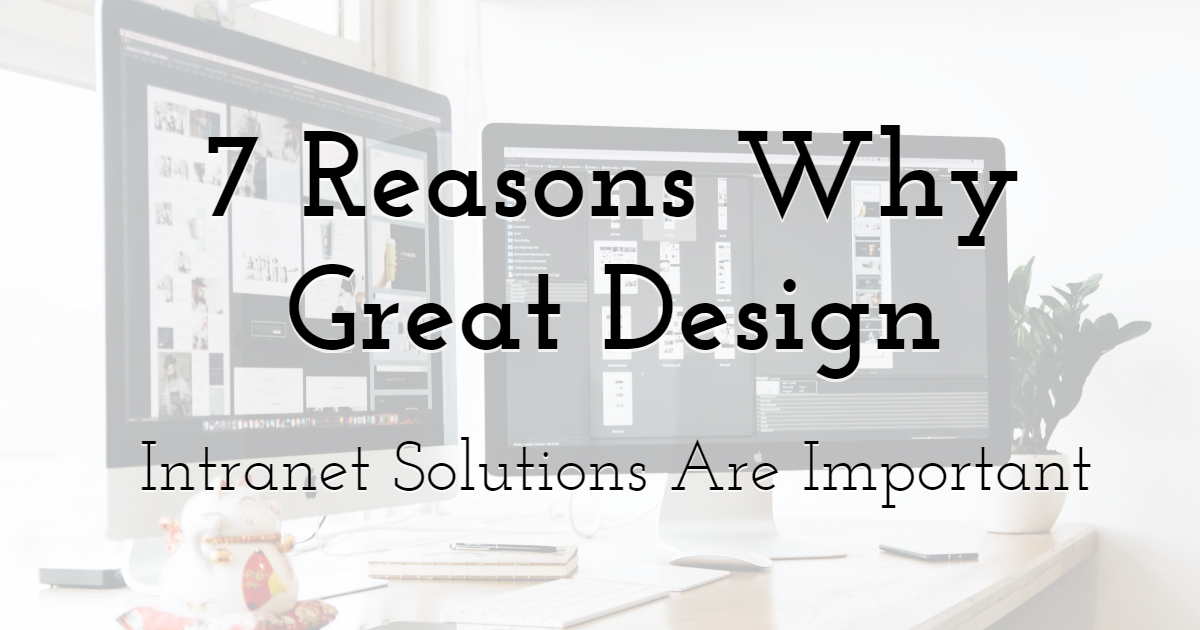 7 Reasons Why Great Design Intranet Solutions Are Important