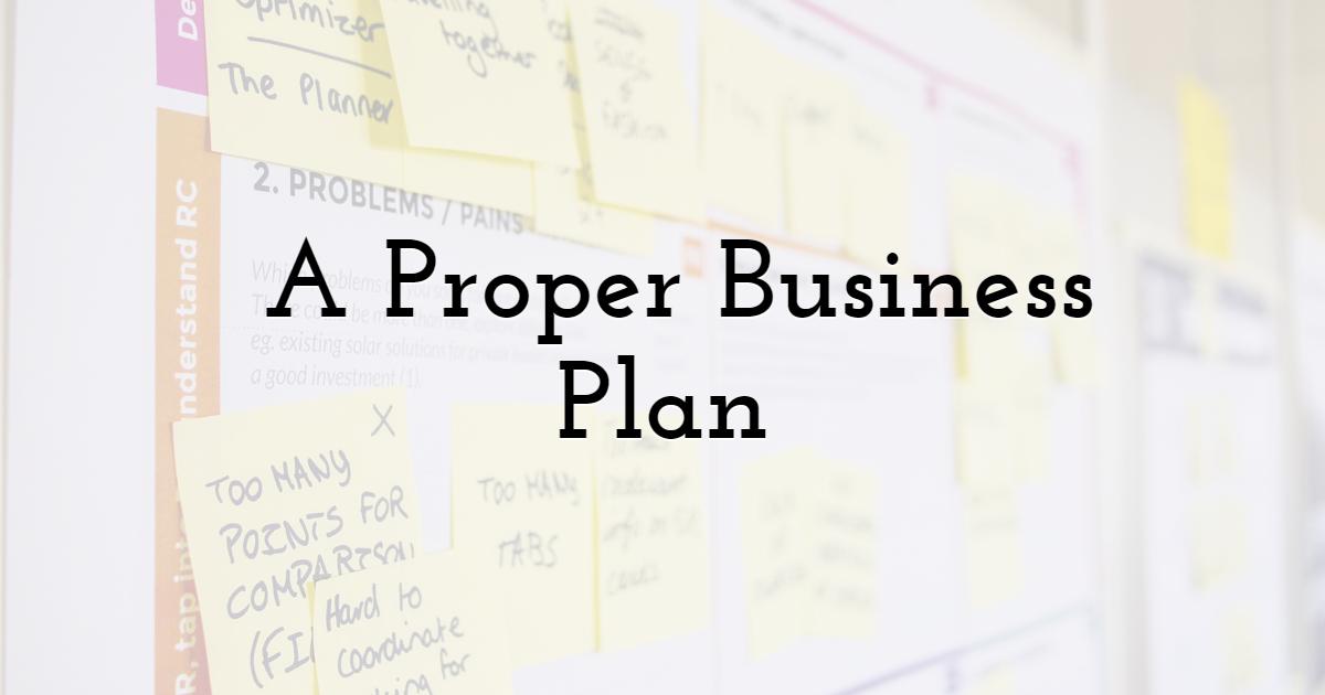 6) A Proper Business Plan