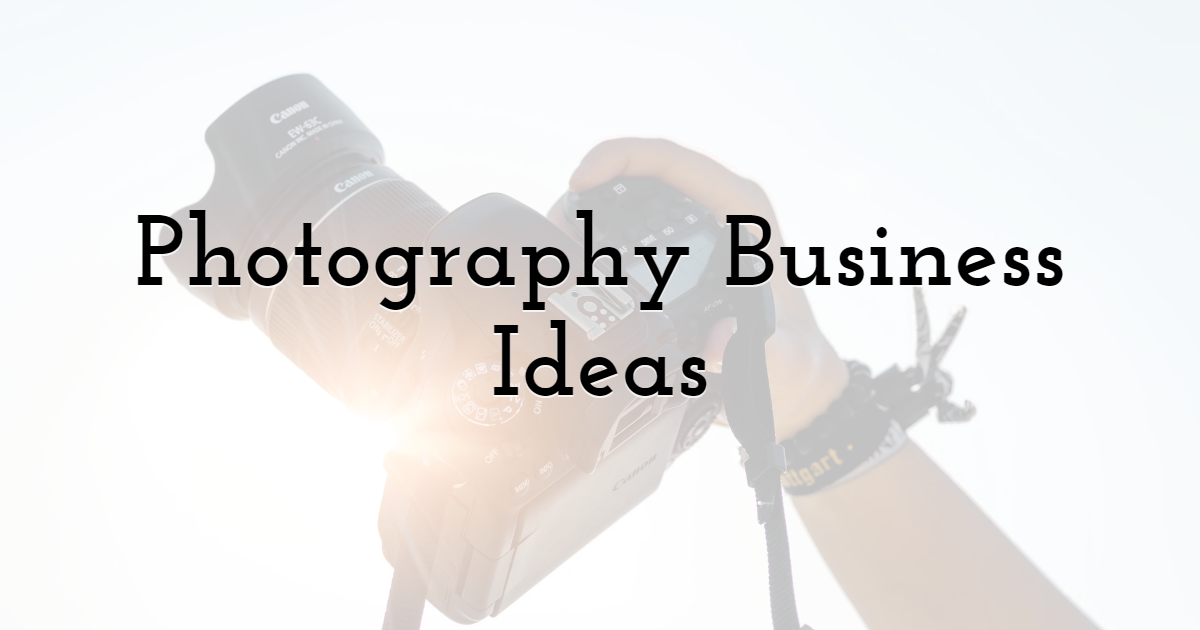 1) Photography Business Ideas