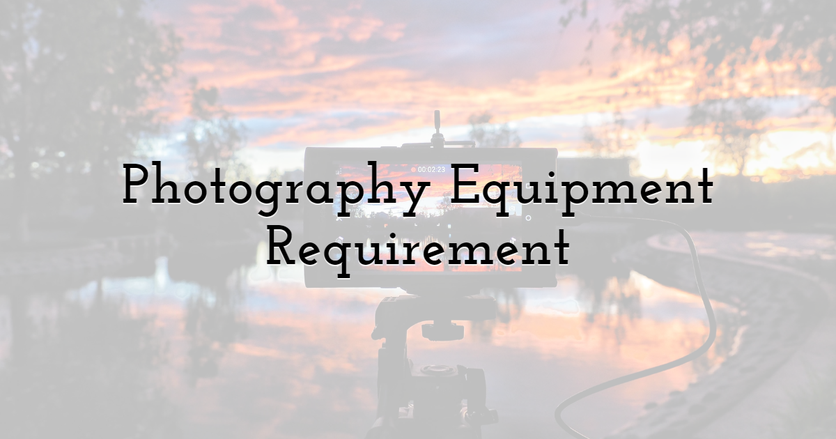 4) Photography Equipment Requirement