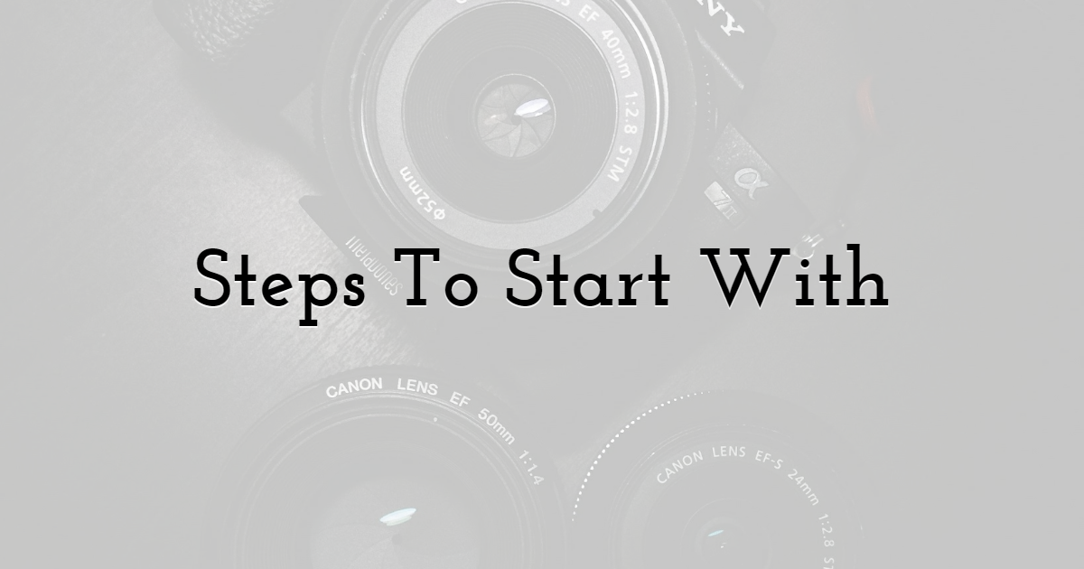 Steps To Start A Photography Business With No Experience