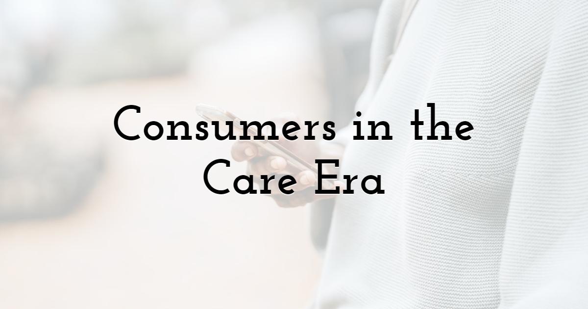 Consumers in the Care Era