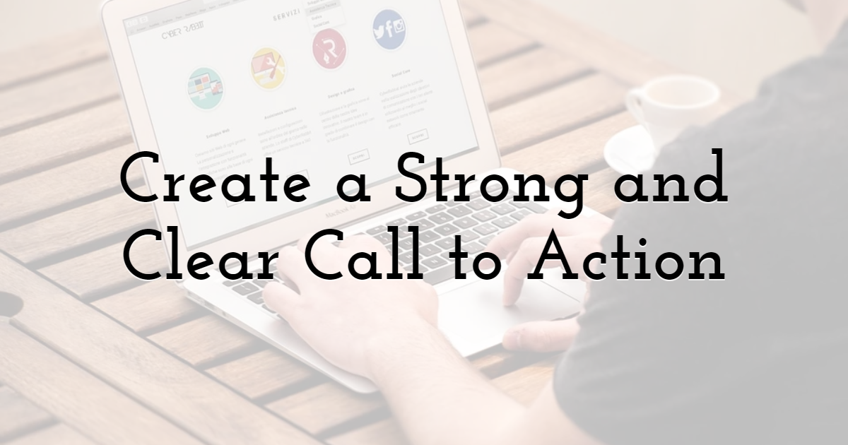 Create a Strong and Clear Call to Action