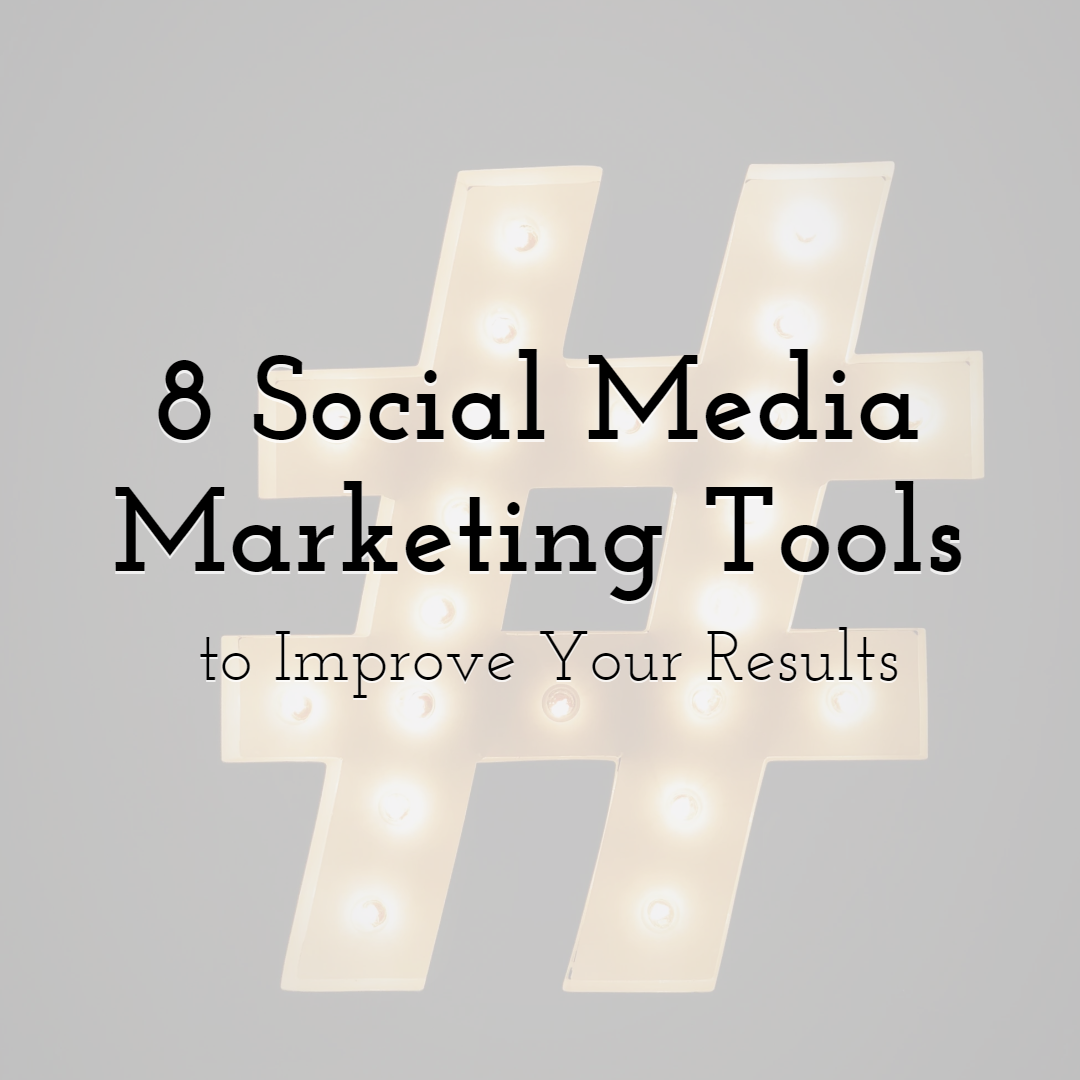 8 Social Media Marketing Tools to Improve Your Results