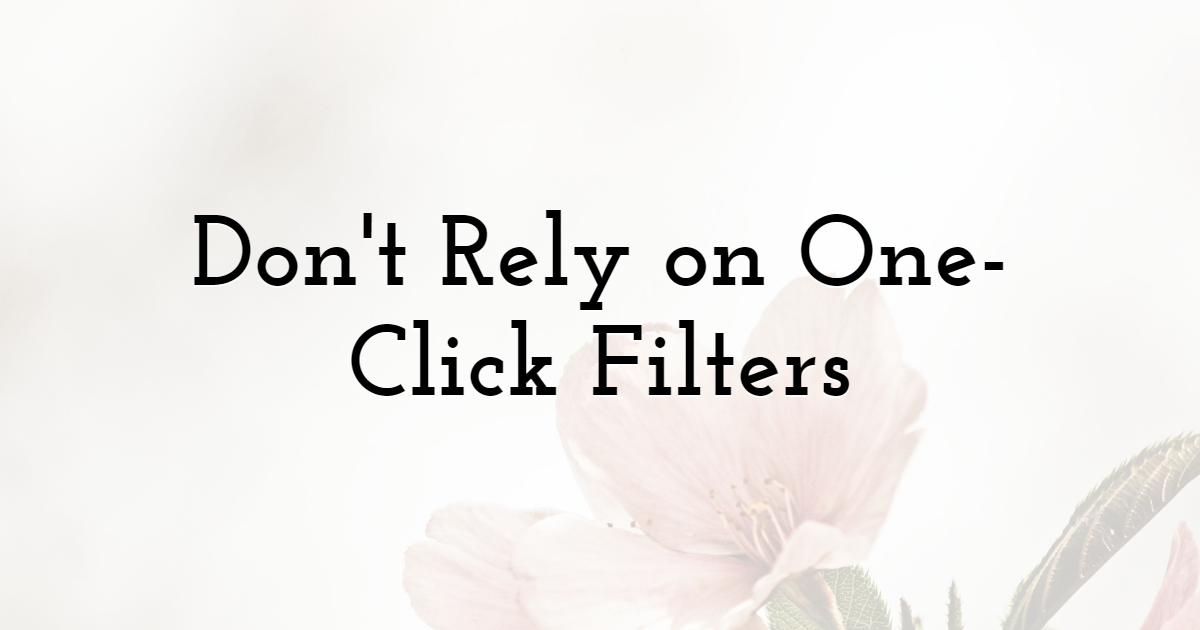 Don't Rely on One-Click Filters
