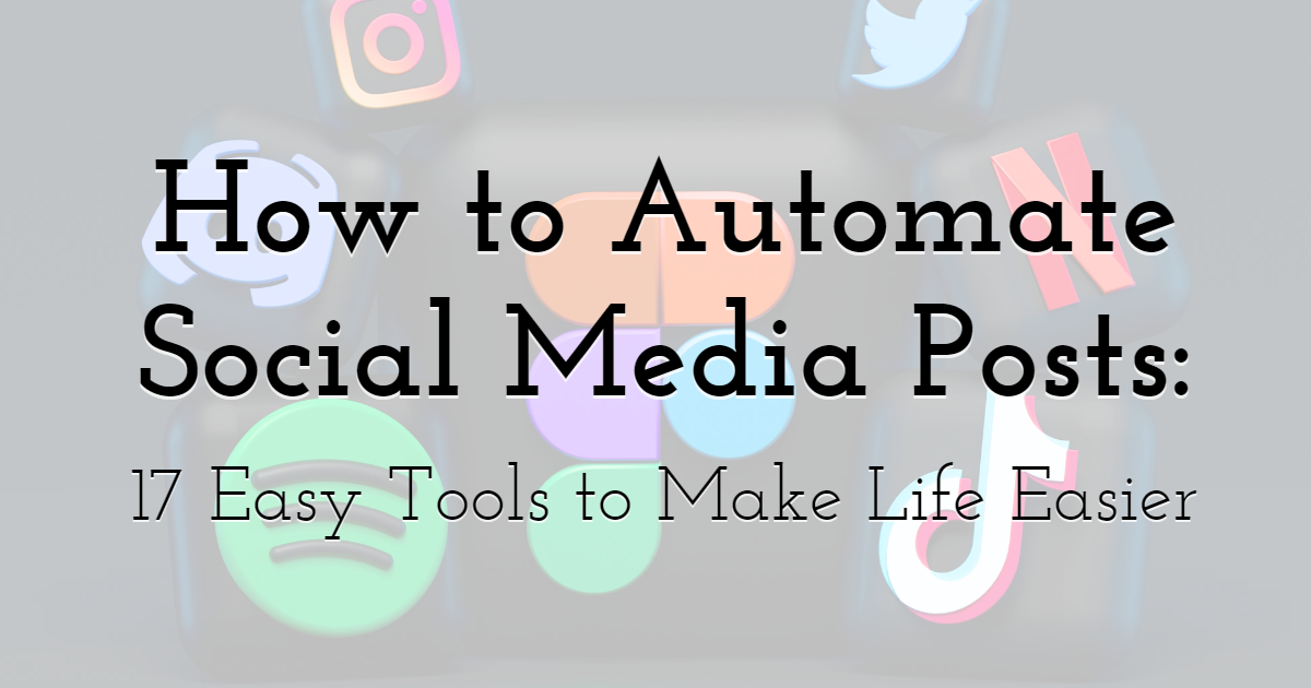 How to Automate Social Media Posts: 17 Easy Tools to Make Life Easier