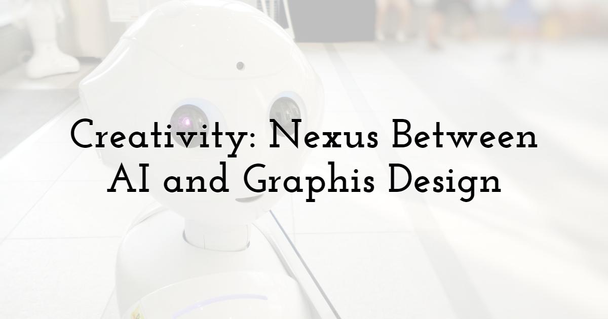Creativity: Nexus Between AI and Graphis Design