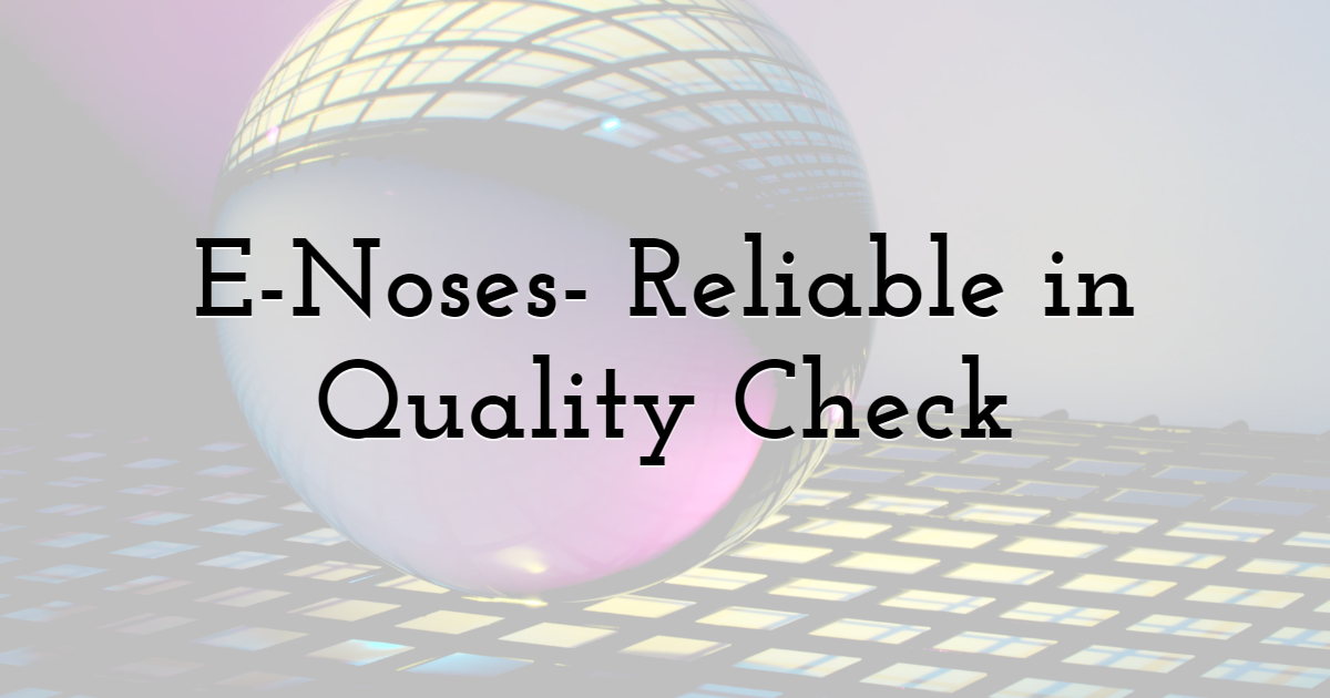 E-Noses- Reliable in Quality Check