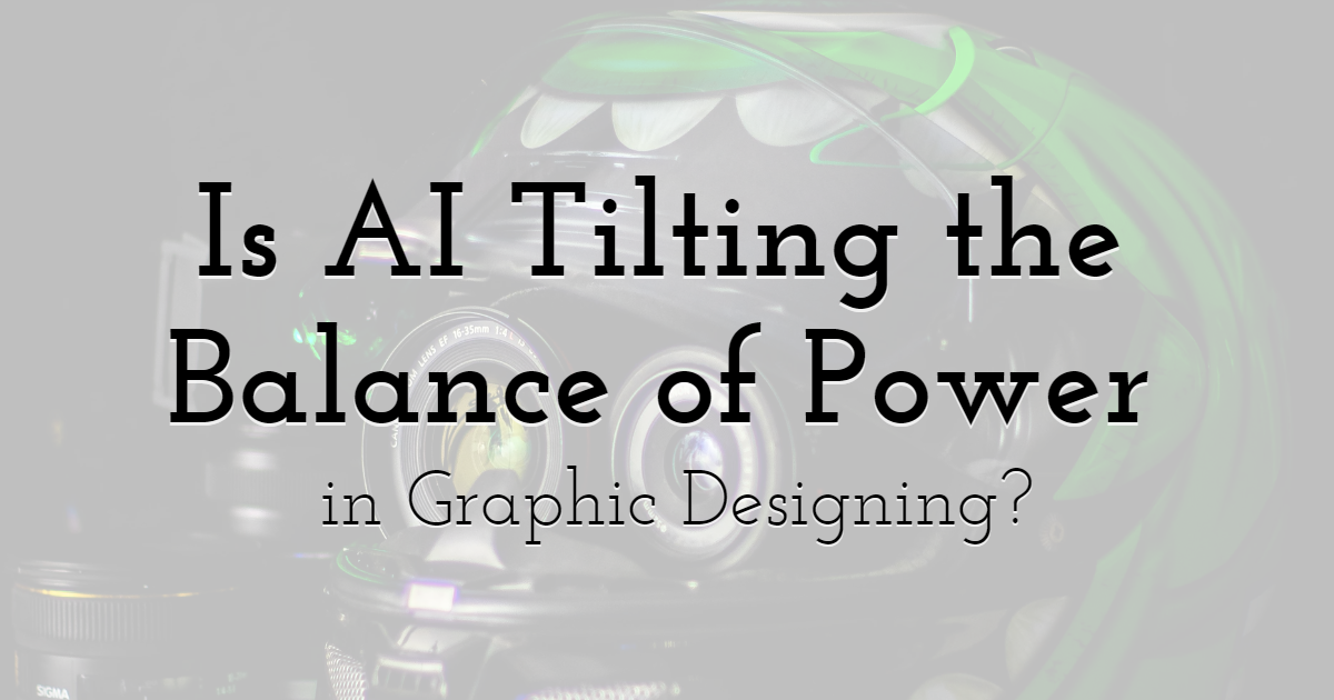 Is AI Tilting the Balance of Power in Graphic Designing?