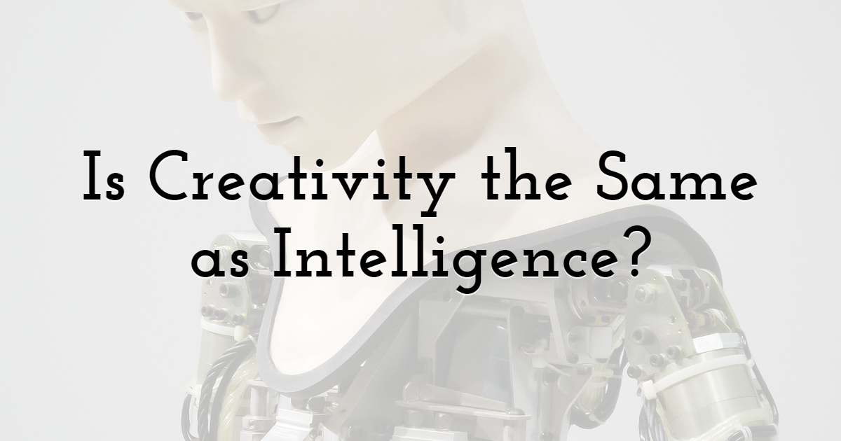 Is Creativity The Same as Intelligence?