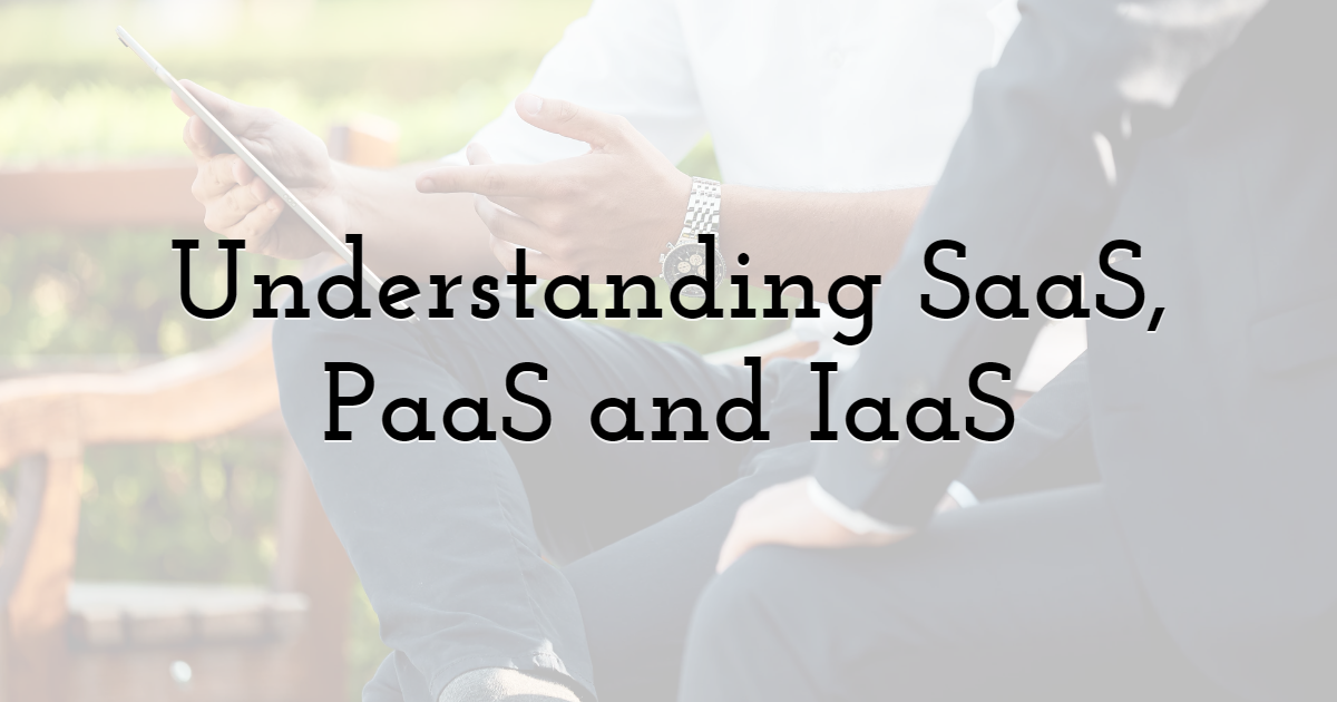 Understanding SaaS, PaaS and IaaS
