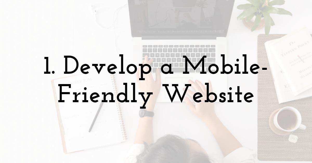 1. Develop a Mobile-Friendly Website