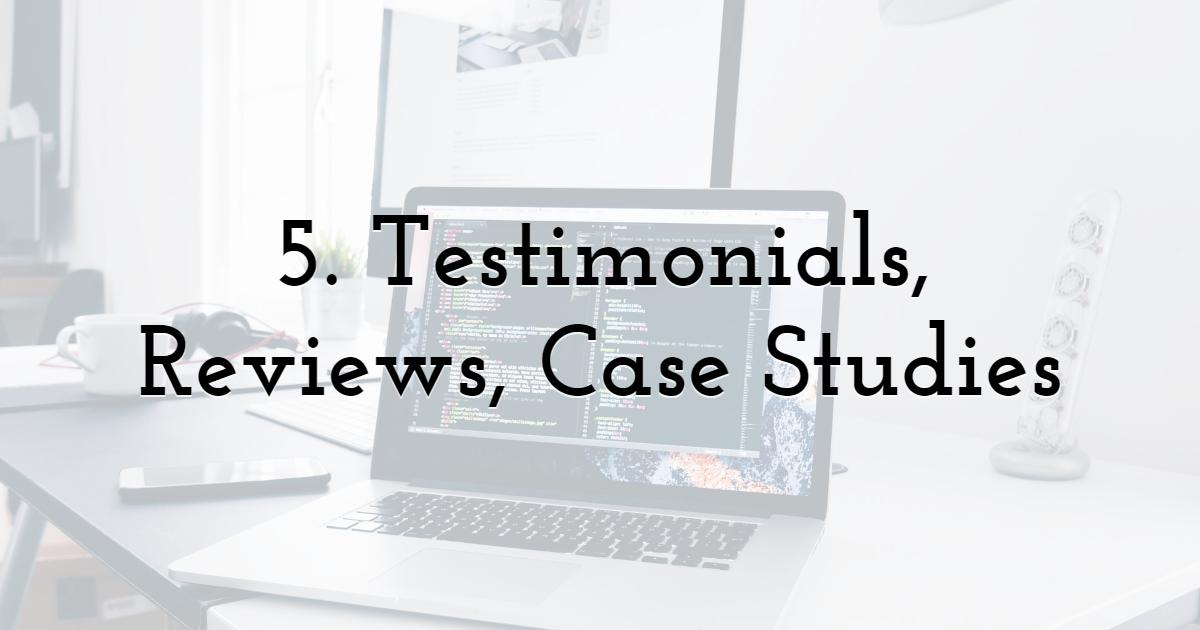 5. Testimonials, Reviews, Case Studies