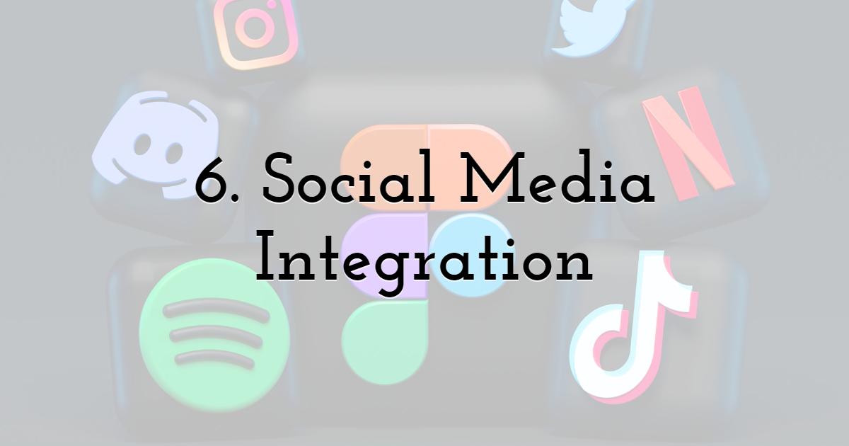 6. Social Media Integration