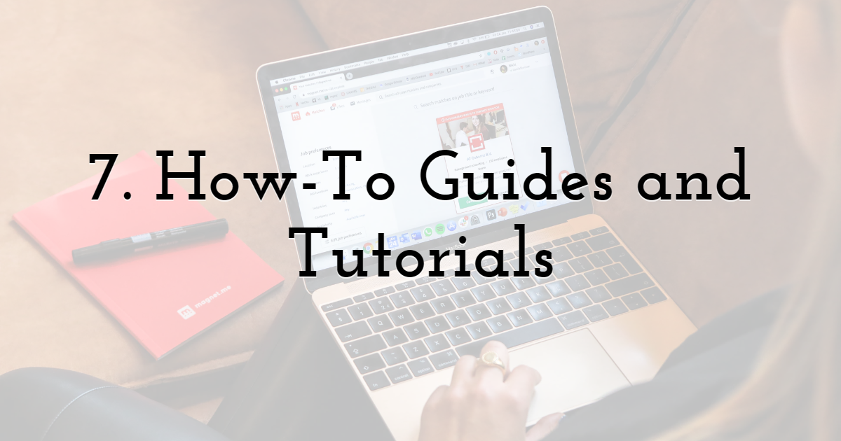 7. How-To Guides and Tutorials