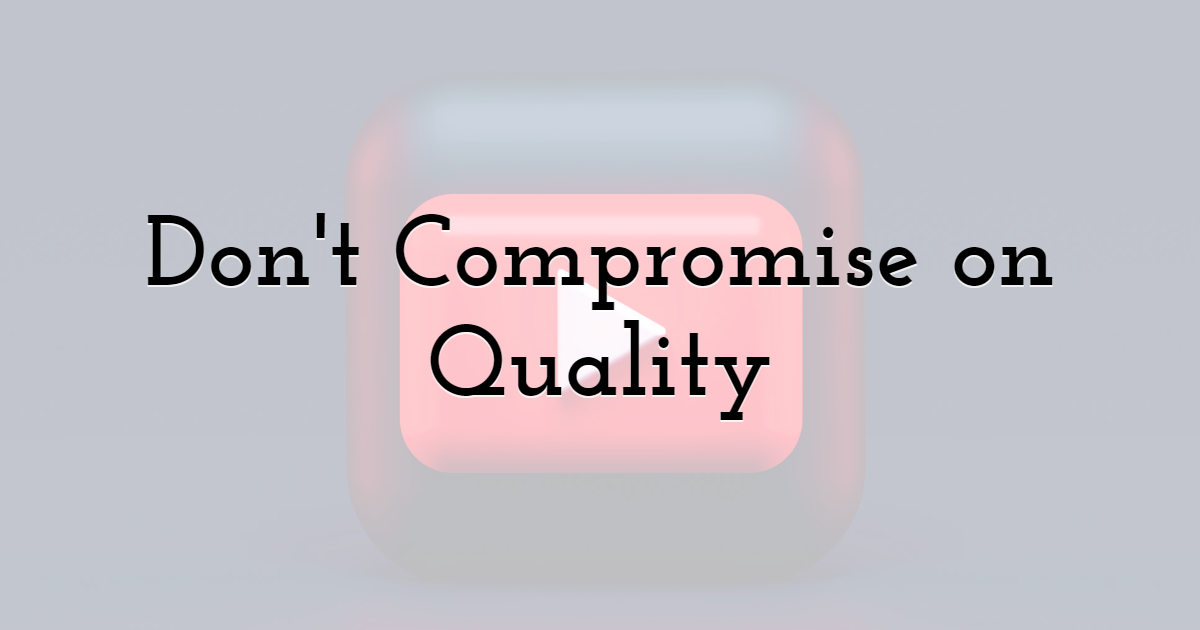 Don't Compromise on Quality