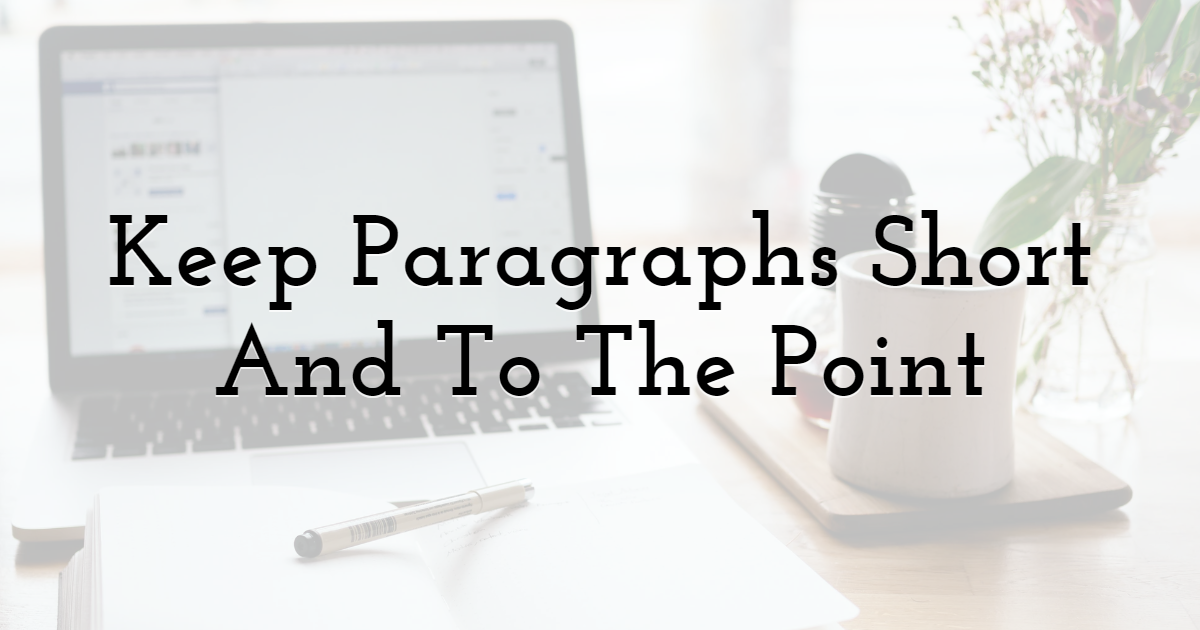 Keep Paragraphs Short And To The Point