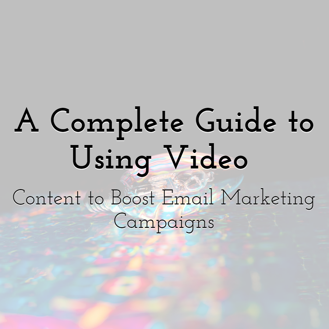 A Complete Guide to Using Video Content to Boost Email Marketing Campaigns