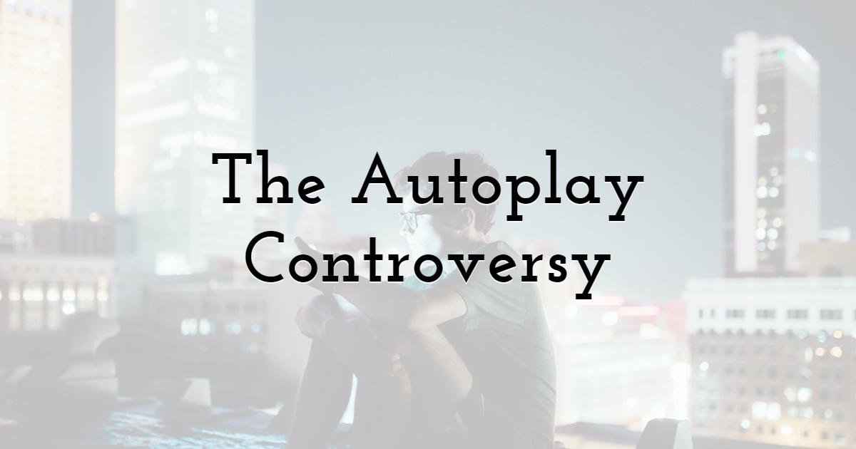 The Autoplay Controversy