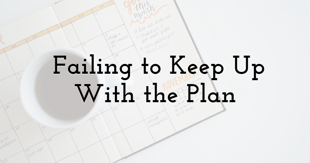 5. Failing to Keep Up With the Plan