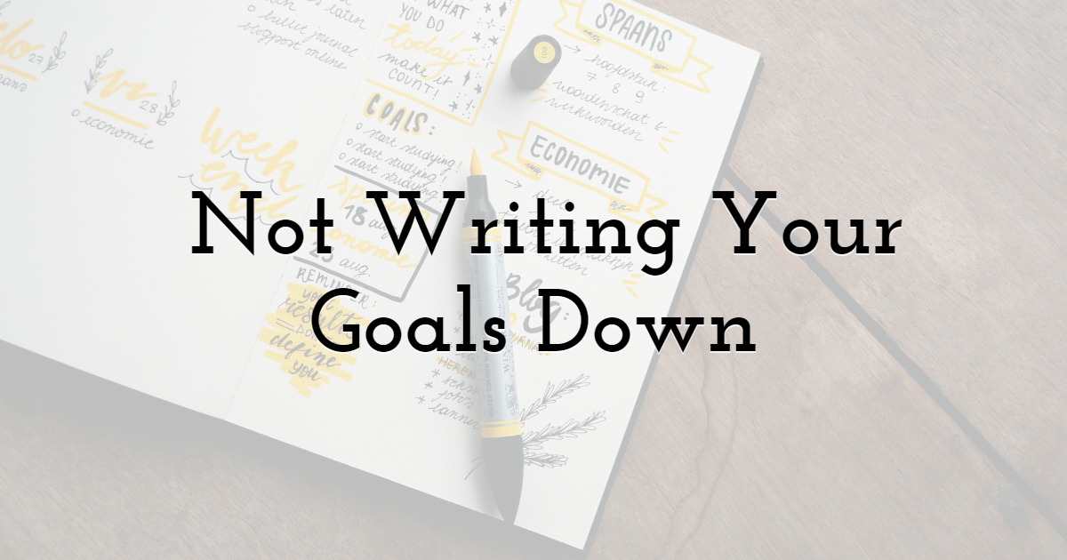 4. Not Writing Your Goals Down