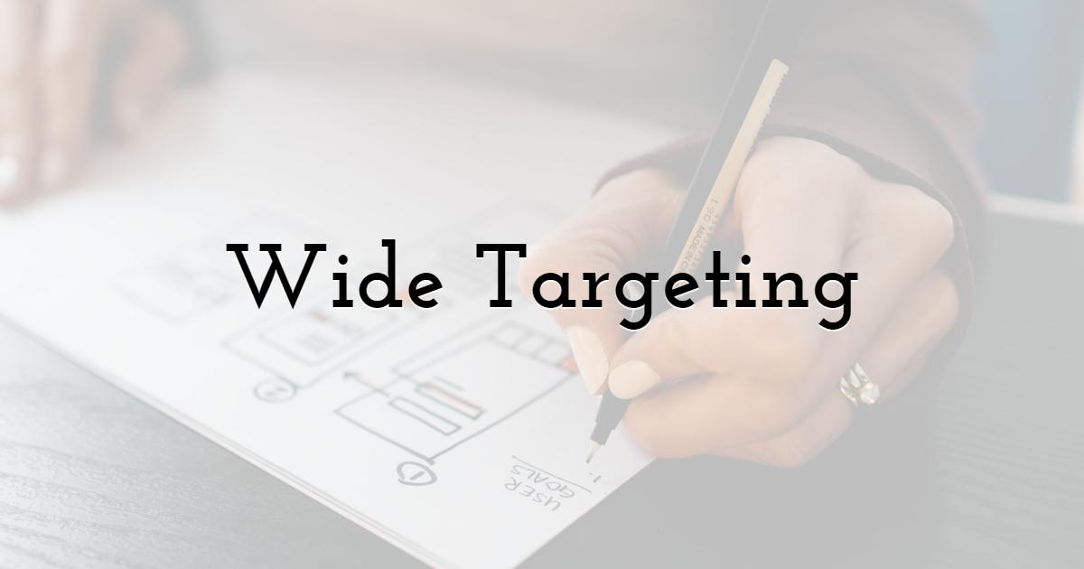 3. Wide Targeting
