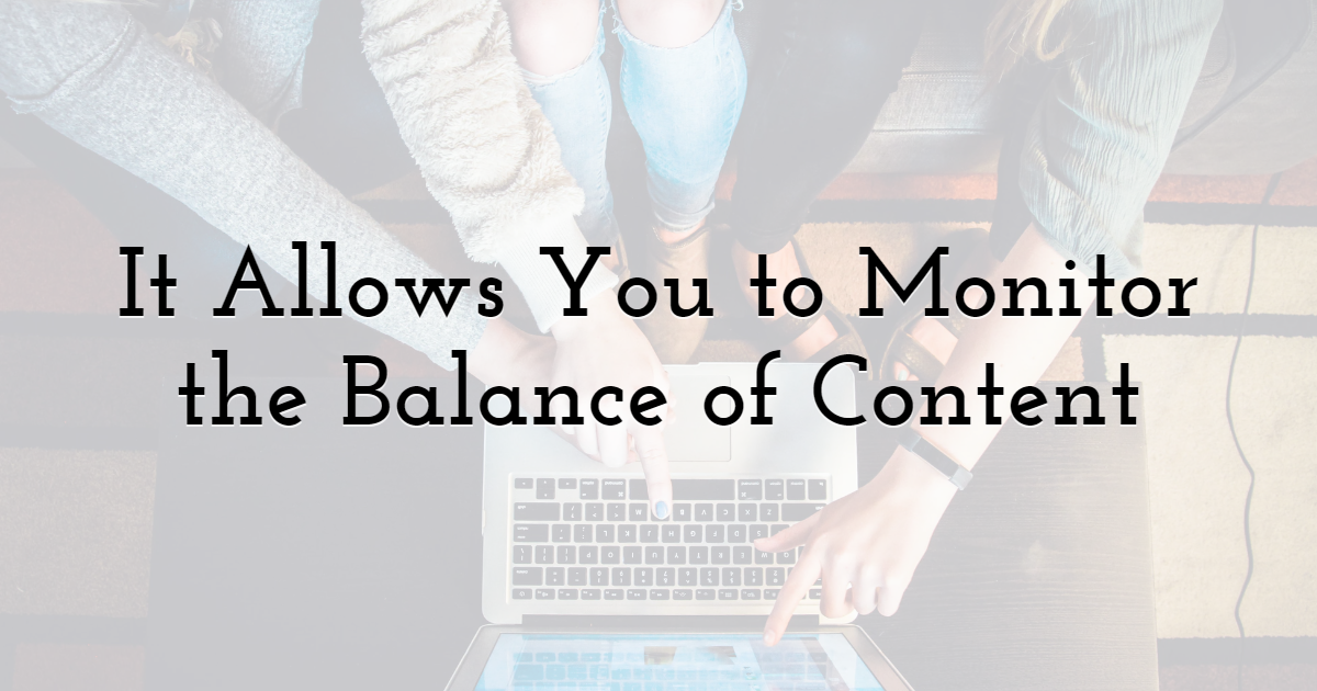 It Allows You to Monitor the Balance of Content