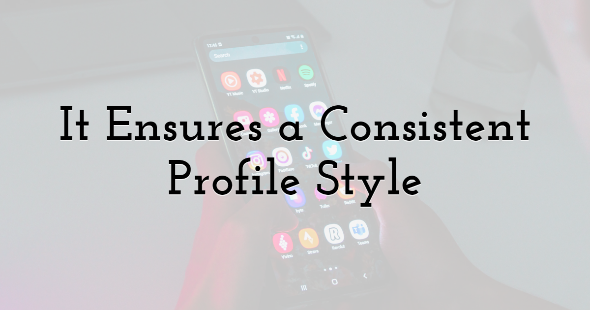 It Ensures a Consistent Profile Style