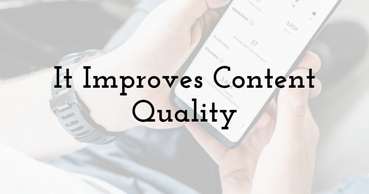 It Improves Content Quality