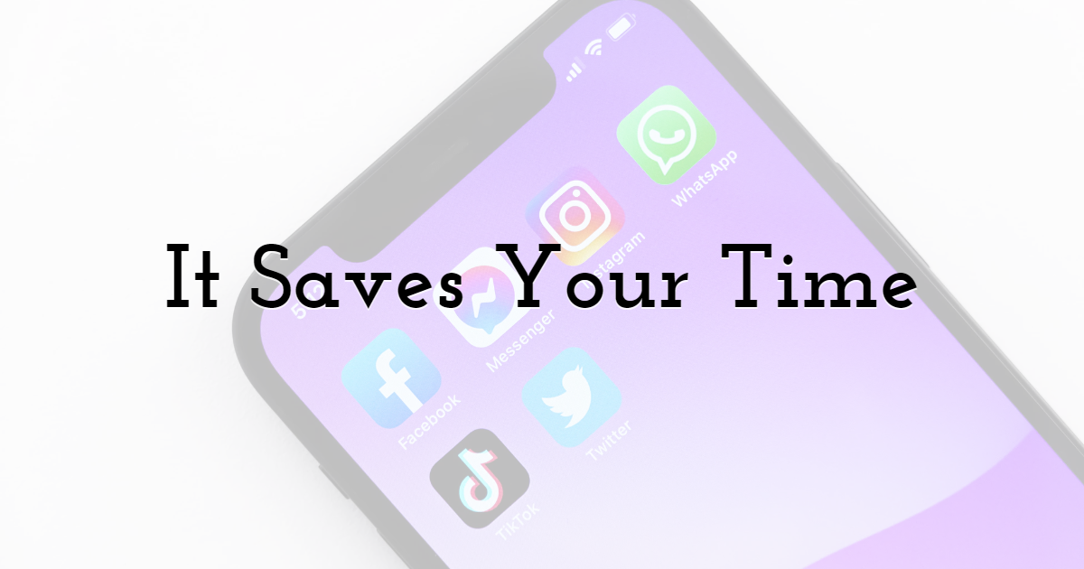It Saves Your Time