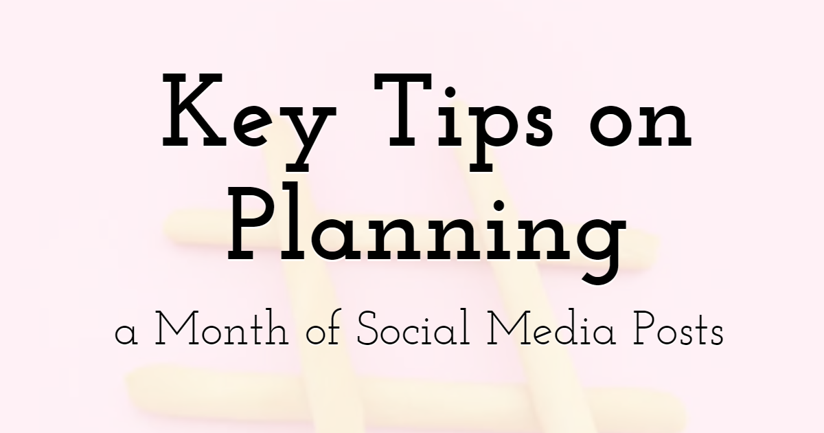 Key Tips on Planning a Month of Social Media Posts