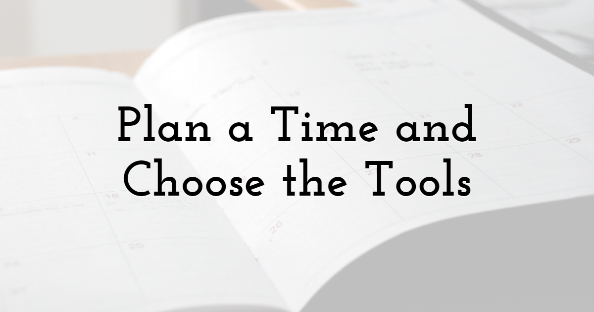 Plan a Time and Choose the Tools