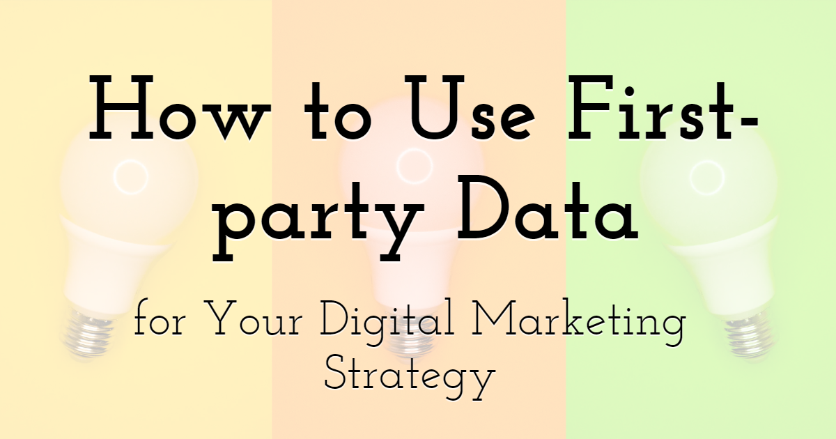 How to Use First-party Data for Your Digital Marketing Strategy