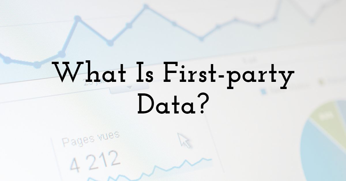 What Is First-party Data?