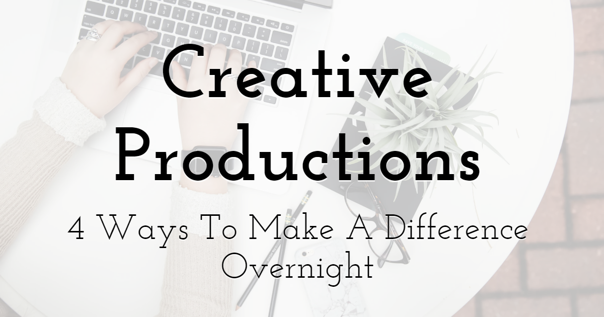 4 Ways To Make A Difference To Your Creative Productions Overnight
