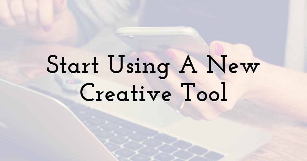 Start Using A New Creative Tool